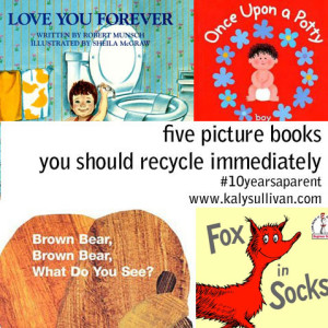 five picture books you should recycle immediately #10yearsaparent