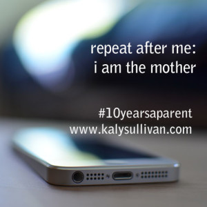 Repeat After Me: I Am The Mother.