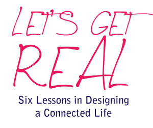 Announcing Let's Get Real: Six Lessons in Designing a Connected Life